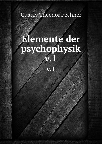 Fechner Gustav Theodor Elemente der psychophysik. Theil 1 цены