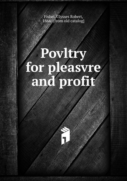 Фото - Ulysses Robert Fishel Poultry for pleasure and profit william m lewis how to raise poultry for pleasure and profit