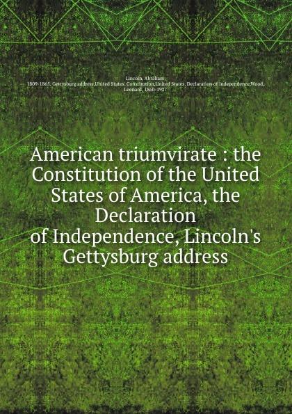 Abraham Lincoln The American triumvirate lincoln abraham lincoln s gettysburg address