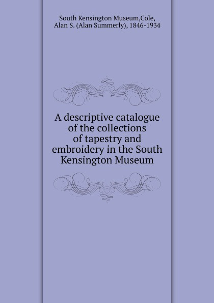 Alan S. Cole A descriptive catalogue of the collections of tapestry and embroidery tapestry 4 the maelstrom