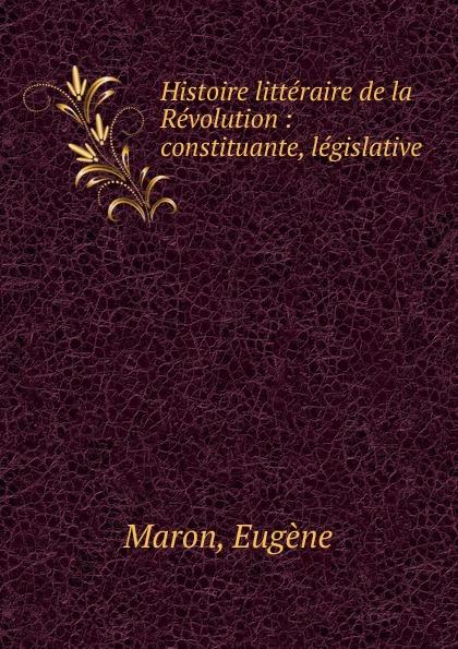Eugène Maron Histoire litteraire de la Revolution