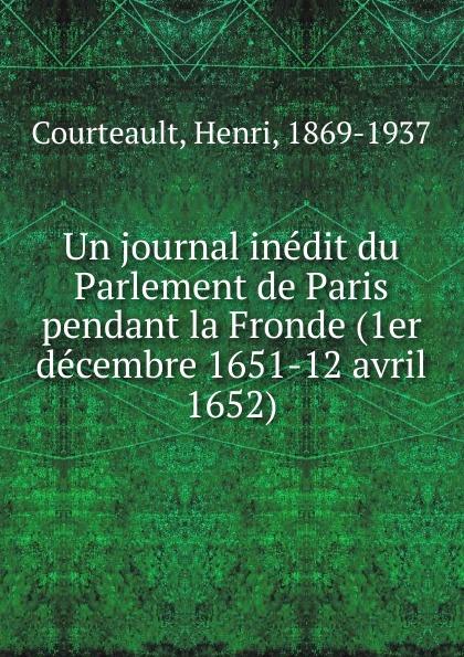 Henri Courteault Un journal inedit du Parlement de Paris pendant la Fronde