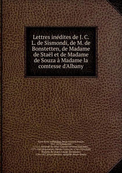 цены на Saint-René Taillandier Lettres inedites de J. C. L. de Sismondi, de M. de Bonstetten, de Madame de Stael et de Madame de Souza a Madame la comtesse d.Albany  в интернет-магазинах