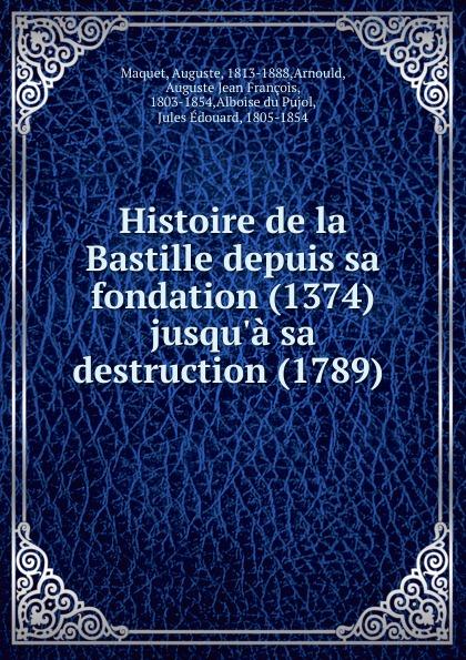 Auguste Maquet Histoire de la Bastille depuis sa fondation (1374) jusqu.a sa destruction (1789) . prosper lorain histoire de l abbaye de cluny depuis sa fondation jusqu a sa destruction a