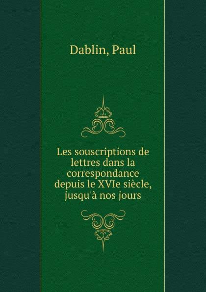 Paul Dablin Les souscriptions de lettres dans la correspondance flat paul nos femmes de lettres