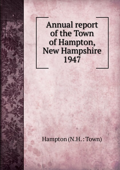 Annual report of the Town of Hampton, New Hampshire annual report for the town of bedford new hampshire 1948