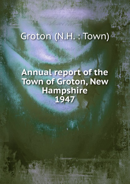 Annual report of the Town of Groton, New Hampshire annual report for the town of bedford new hampshire 1948