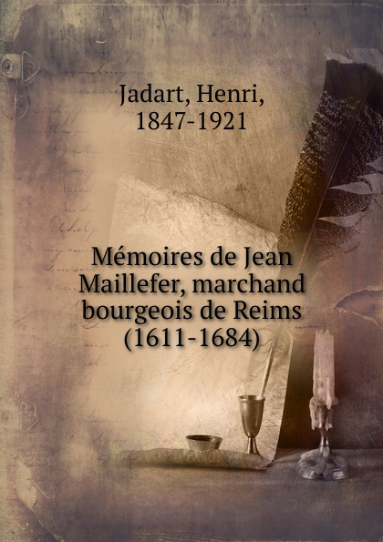 Henri Jadart Memoires de Jean Maillefer, marchand bourgeois de Reims (1611-1684) jean henri d anglebert pieces de clavessin