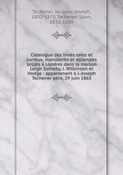 Jacques Joseph Techener Catalogue des livres rares et curieux, manuscrits et estampes brules a Londres dans la maison Leigh Sotheby, J. Wilkinson et Hodge j raff valse impromptu a la tyrolienne woo 28
