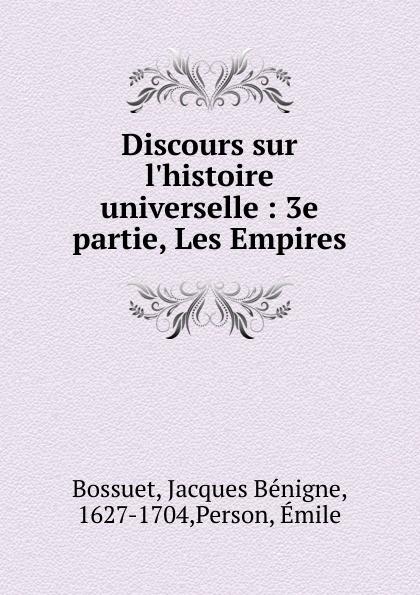Bossuet Jacques Bénigne Discours sur l.histoire universelle. Partie 3. Les empires bossuet jacques bénigne discours sur l histoire universelle partie 3 les empires