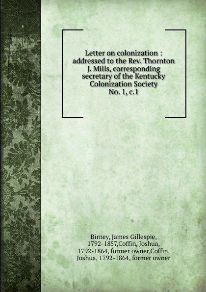James Gillespie Birney Letter on colonization. Addressed to the Rev. Thornton J. Mills c j mills winter world