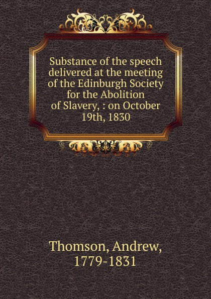 Andrew Thomson Substance of the speech delivered at the meeting of the Edinburgh Society for the Abolition of Slavery william bullokar bullokars booke at large for the amendment of orthographie for english speech