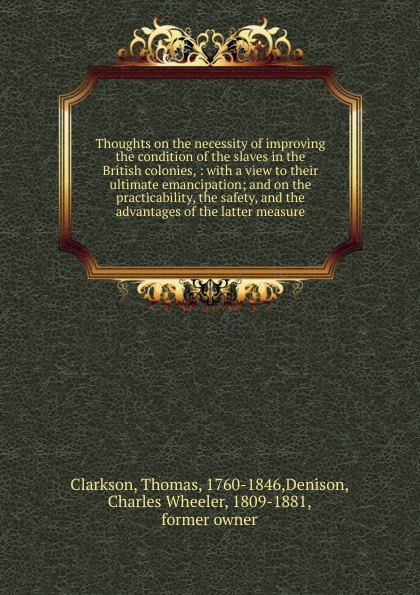 Thomas Clarkson Thoughts on the necessity of improving the condition of the slaves in the British colonies thomas sprat the history of the royal society of london for the improving of natural knowledge
