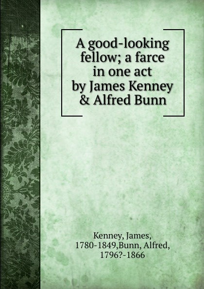 James Kenney, Alfred Bunn A good-looking fellow