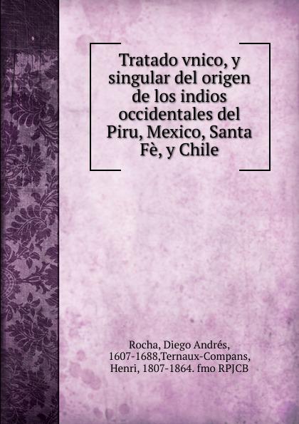 Diego Andrés Rocha Tratado vnico, y singular del origen de los indios occidentales del Piru, Mexico, Santa Fe, y Chile