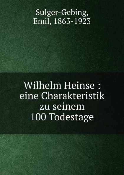 Emil Sulger-Gebing Wilhelm Heinse