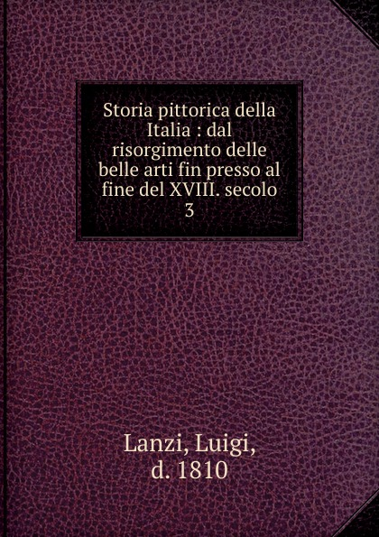Luigi Lanzi Storia pittorica della Italia luigi lanzi storia pittorica della italia vol 3