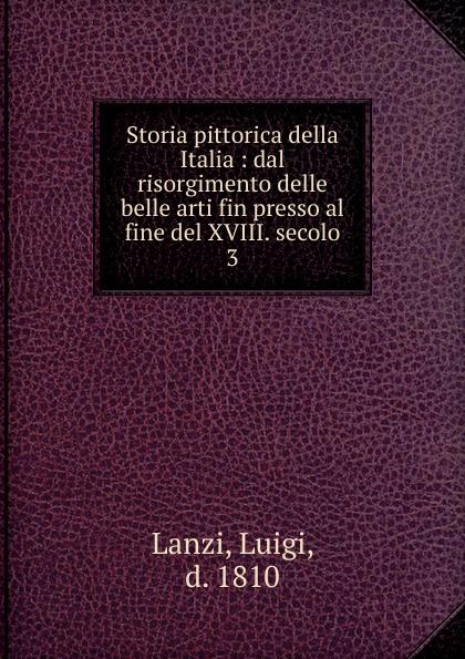 цена Luigi Lanzi Storia pittorica della Italia онлайн в 2017 году