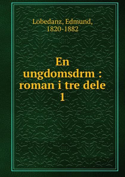 Edmund Lobedanz En ungdomsdr.m. Deel 1 carl georg starbäck kong karls testamente historisk roman i tre dele