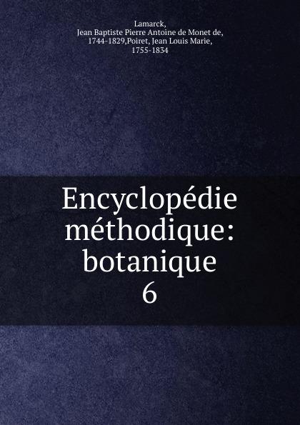 Jean Baptiste P.A. de Monet de Lamarck Encyclopedie methodique. Tome 6 jean baptiste p a de monet de lamarck encyclopedie methodique 8