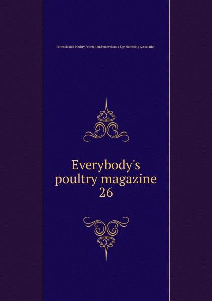 Pennsylvania Poultry Federation Everybody.s poultry magazine magazine 86