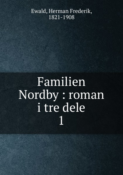 Herman Frederik Ewald Familien Nordby. Deel 1 carl georg starbäck kong karls testamente historisk roman i tre dele