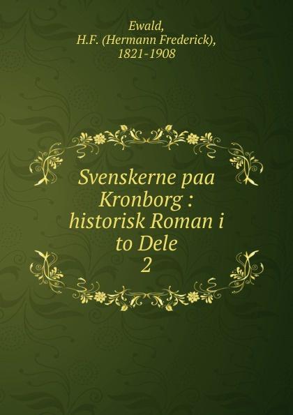 Hermann Frederick Ewald Svenskerne paa Kronborg carl georg starbäck kong karls testamente historisk roman i tre dele