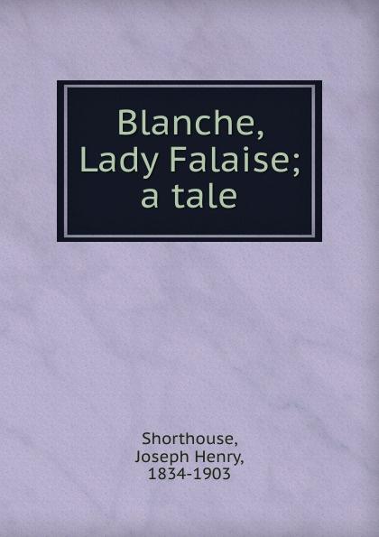 Joseph Henry Shorthouse Blanche Lady Falaise