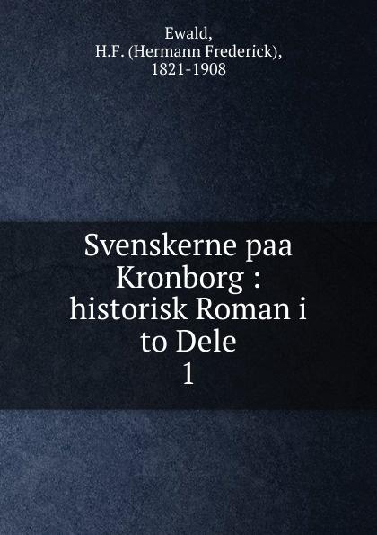 Hermann Frederick Ewald Svenskerne paa Kronborg. Deel 1 carl georg starbäck kong karls testamente historisk roman i tre dele