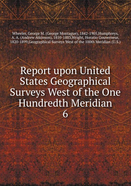 George Montague Wheeler Report upon United States Geographical Surveys West of the One Hundredth Meridian