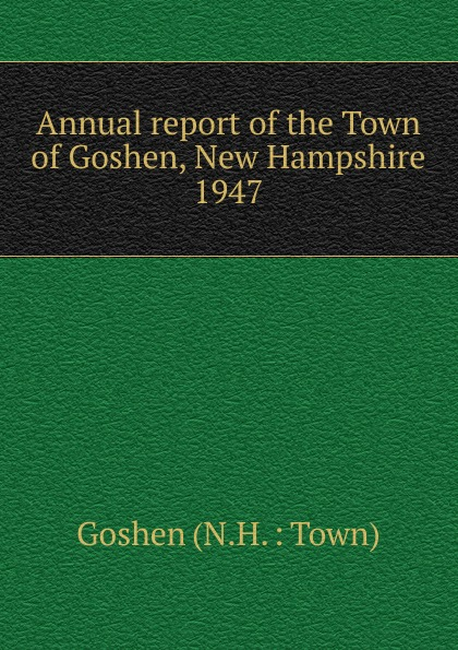 Annual report of the Town of Goshen, New Hampshire annual report for the town of bedford new hampshire 1948