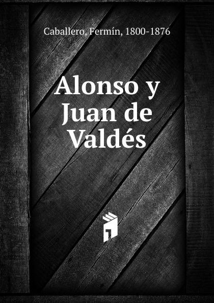 Fermín Caballero Conquenses. Tomo 4. Alonso y Juan de Valdes alonso de ercilla y zúñiga la araucana de don alonso de ercillla tomo 1