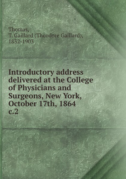 Theodore Gaillard Thomas Introductory address delivered at the College of Physicians and Surgeons, New York, October 17th, 1864 historical address delivered in trinity church new york on wednesday afternoon october 26 1921 at the celebration of the 150th anniversary of the royal charter of the society by edward w sheldon its president