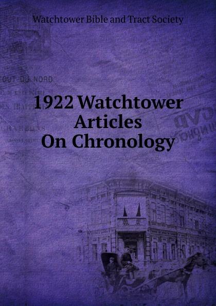 1922 Watchtower Articles On Chronology valeriy sterkh biblical chronology