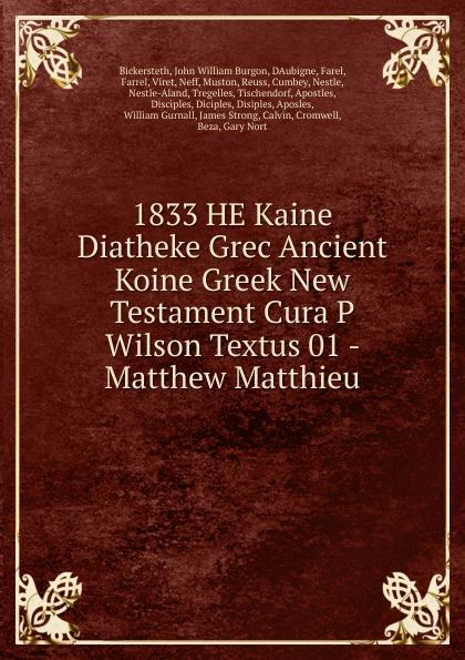 John William Burgon Bickersteth 1833 HE Kaine Diatheke Grec Ancient Koine Greek New Testament Cura P Wilson Textus 01 - Matthew Matthieu p gaubert divertissement grec