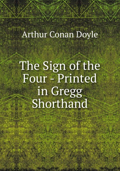 Doyle Arthur Conan The Sign of the Four - Printed in Gregg Shorthand цена и фото