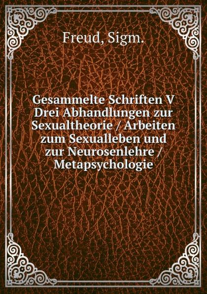 цена на Sigmund Freud Gesammelte Schriften V Drei Abhandlungen zur Sexualtheorie / Arbeiten zum Sexualleben und zur Neurosenlehre / Metapsychologie
