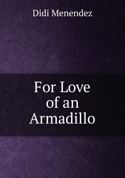 Didi Menendez For Love of an Armadillo armadillo rodeo