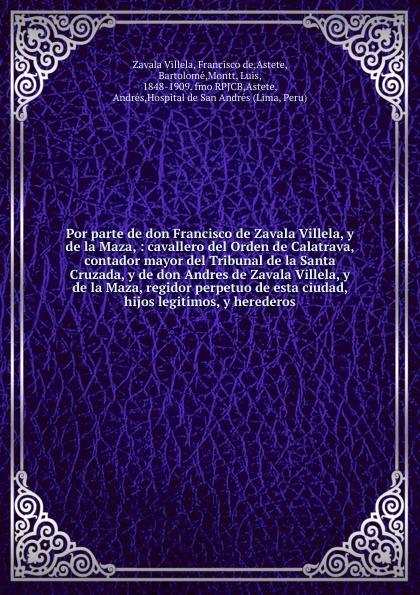 Francisco de Zavala Villela Por parte de don Francisco de Zavala Villela, y de la Maza josé gutierrez de la concha y de irigoyen habana memoria dirigida al excmo sr don francisco serrano y dominguez capitan