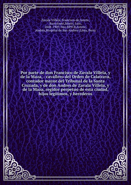 Francisco de Zavala Villela Por parte de don Francisco de Zavala Villela, y de la Maza josé francisco de isla sermones morales del p joseph francisco de isla de la compania de jesus vol 1 classic reprint