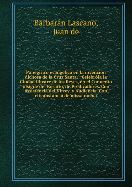 Barbarán Lascano Panegirico evangelico en la invencion dichosa de Cruz Santa.