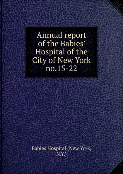 Annual report of the Babies. Hospital of the City of New York the society of the new york hospital incorporated 1771