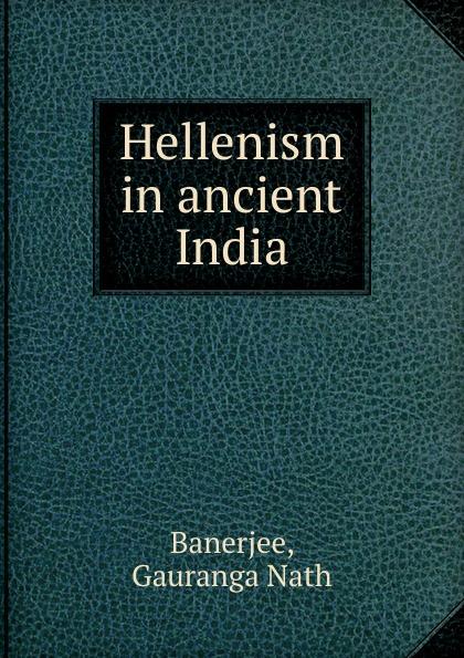 Gauranga Nath Banerjee Hellenism in ancient India стоимость