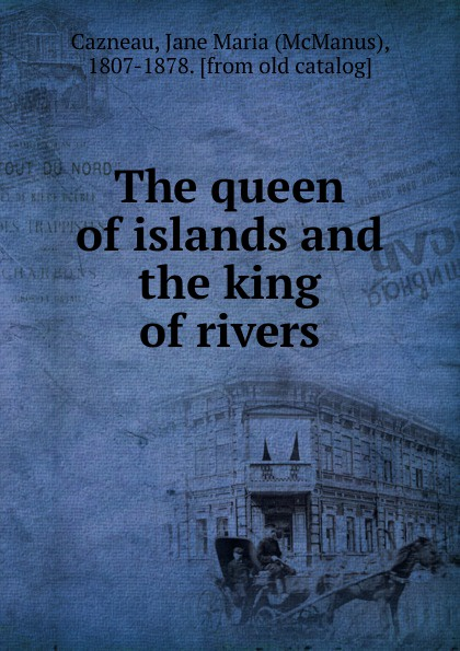 McManus Cazneau The queen of islands and the king of rivers the corn king and the spring queen
