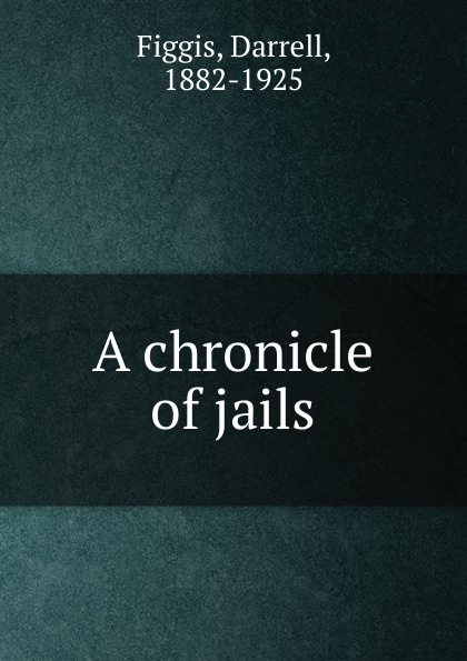 Figgis Darrell A chronicle of jails