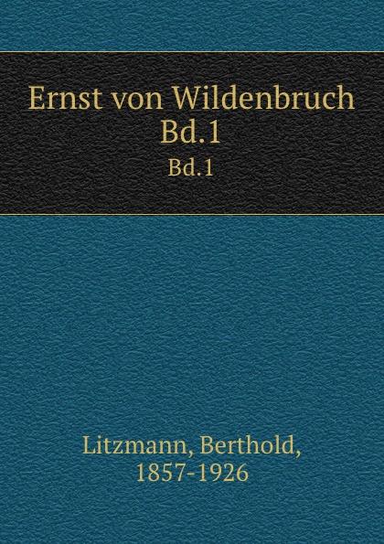 Berthold Litzmann Ernst von Wildenbruch