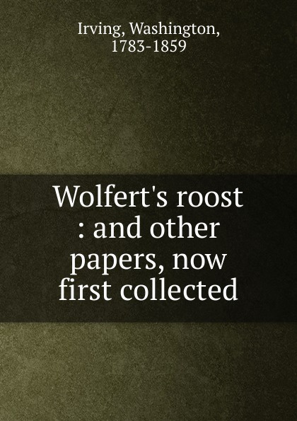 Irving Washington Wolfert.s roost washington irving wolfert s roost and miscellanies