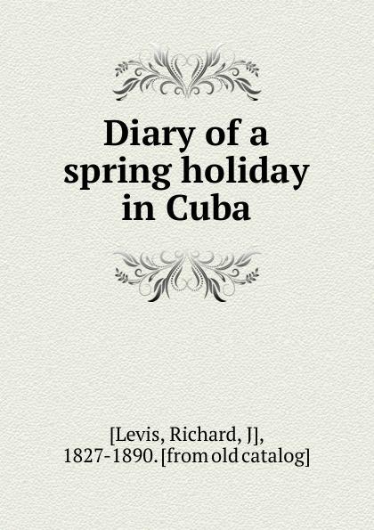 Richard Levis Diary of a spring holiday in Cuba недорго, оригинальная цена