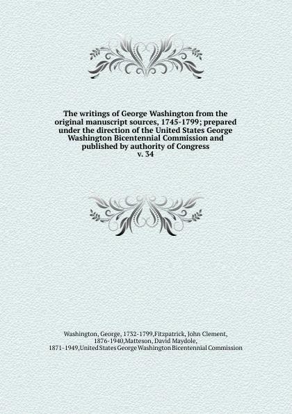 George Washington The writings of George Washington from the original manuscript sources, 1745-1799 george washington cable strange true stories of louisiana