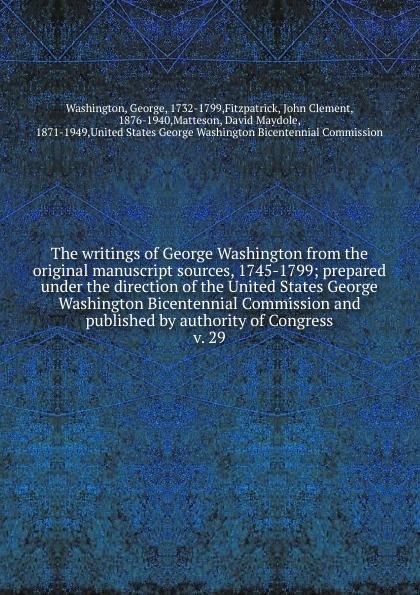 George Washington The writings of George Washington from the original manuscript sources, 1745-1799 the unexpected george washington